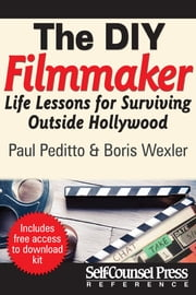 The Do-It-Yourself Filmmaker - Life Lessons for Surviving Outside Hollywood ebook by Paul Peditto,Boris Wexler