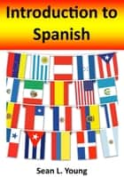 Introduction to Spanish ebook by Sean L. Young