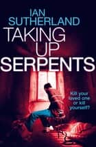 Taking Up Serpents - Brody Taylor #3 ebook by Ian Sutherland