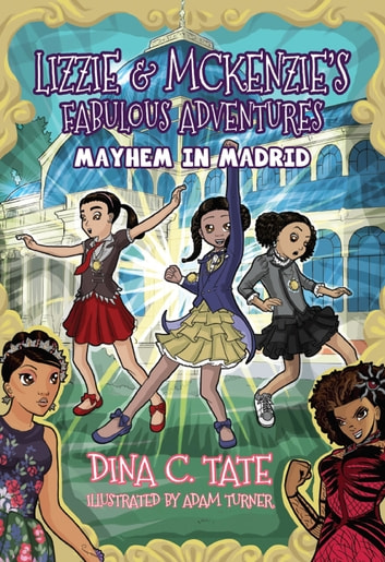 Lizzie & McKenzie's Fabulous Adventures - Mayhem in Madrid ebook by Dina C Tate