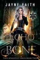 Echo of Bone - A Fae and Shifter Urban Fantasy ebook by Jayne Faith