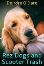 Rez Dogs and Scooter Trash ebook by Deirdre O'Dare