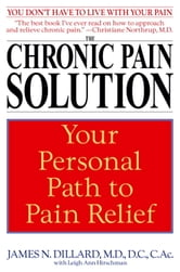 The Chronic Pain Solution - Your Personal Path to Pain Relief ebook by James N. Dillard, M.D.,Leigh Ann Hirschman