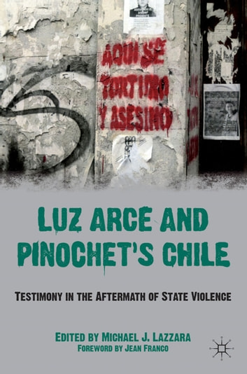 Luz Arce and Pinochet's Chile - Testimony in the Aftermath of State Violence ebook by