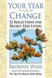 Your Year for Change - 52 Reflections for Regret-Free Living ebook by Bronnie Ware
