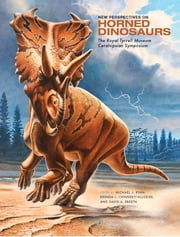 New Perspectives on Horned Dinosaurs - The Royal Tyrrell Museum Ceratopsian Symposium ebook by Michael J. Ryan,Brenda J. Chinnery-Allgeier,David A. Eberth,Patricia E. Ralrick,Philip J. Currie