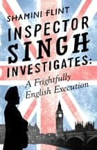 Inspector Singh Investigates: A Frightfully English Execution - Number 7 in series ebook by