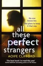 All These Perfect Strangers ebook by Aoife Clifford