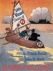 Little Wizard Stories of Oz ebook by L. Frank Baum,John R. Neill,Eltanin Publishing