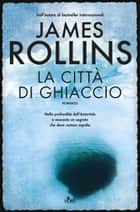 La città di ghiaccio ebook by James Rollins