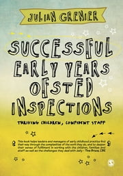 Successful Early Years Ofsted Inspections - Thriving Children, Confident Staff ebook by Mr. Julian Grenier