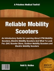 Reliable Mobility Scooters ebook by Robt D. McBee