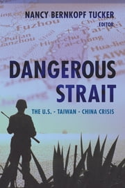 Dangerous Strait - The U.S.-Taiwan-China Crisis ebook by Nancy Bernkopf Tucker