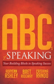 ABCs of Speaking - Your Building Blocks to Speaking Success ebook by Adryenn Ashley,Bret Ridgway,Caterina Rando