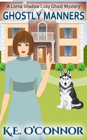 Ghostly Manners - Lorna Shadow cozy ghost mystery, Book 1 ebook by K E O'Connor