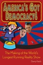 America's Got Democracy: - The Making of the World's Longest-Running Reality Show eBook by Danny Katch