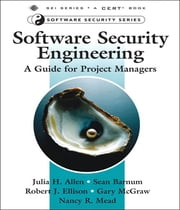 Software Security Engineering - A Guide for Project Managers ebook by Nancy R. Mead,Julia H. Allen,Sean Barnum,Robert J. Ellison,Gary R. McGraw