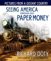Pictures From a Distant Country - Seeing America Through Paper Money ebook by Richard Doty,Q. David Bowers