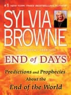 End of Days - Predictions and Prophecies About the End of the World ebook by Sylvia Browne, Lindsay Harrison
