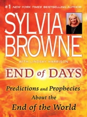 End of Days - Predictions and Prophecies About the End of the World ebook by Sylvia Browne,Lindsay Harrison