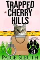 Trapped in Cherry Hills - A Humorous, Small-Town Murder Mystery ebook by Paige Sleuth
