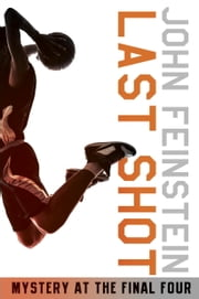 Last Shot: Mystery at the Final Four (The Sports Beat, 1) ebook by John Feinstein