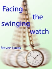 Hypnosis - Facing the Swinging Watch - Hypnosis for the hypnotee ebook by Steven Lucas