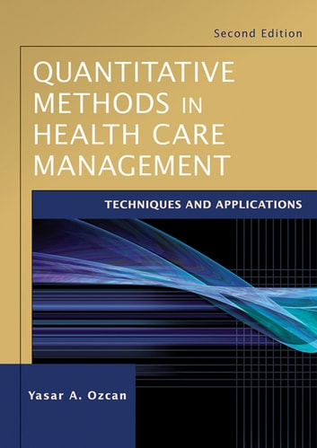 Quantitative Methods in Health Care Management - Techniques and Applications ebook by Yasar A. Ozcan