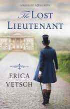 The Lost Lieutenant ebook by Erica Vetsch
