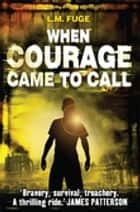 When Courage Came To Call ebook by L.M. Fuge