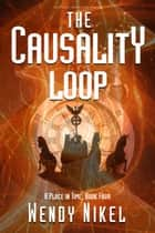 The Causality Loop E-bok by Wendy Nikel
