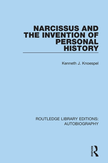 Narcissus and the Invention of Personal History ebook by Kenneth J. Knoespel