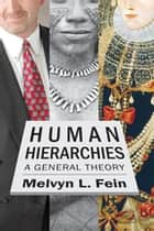 Human Hierarchies - A General Theory ebook by Melvyn L. Fein