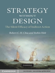 Strategy without Design - The Silent Efficacy of Indirect Action ebook by Robert C. H. Chia,Robin Holt