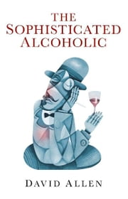 The Sophisticated Alcoholic ebook by David Allen