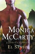 El santo (La guardia de los Highlanders 5) ebook by Monica McCarty