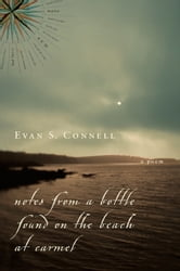 Notes from a Bottle Found on the Beach at Carmel - A Poem ebook by Evan S. Connell