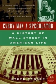 Every Man a Speculator - A History of Wall Street in American Life ebook by Steve Fraser