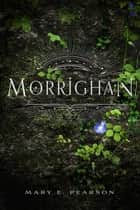 Morrighan ebook by Mary E. Pearson