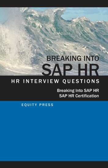 Breaking In to SAP HR: Interview Questions, Answers and Explanations ebook by Equity Press