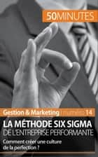La méthode Six Sigma de l'entreprise performante - Comment créer une culture de la perfection ? ebook by Anis Ben Alaya, Amicie de Quatrebarbes, 50 minutes