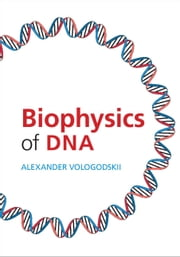 Biophysics of DNA ebook by Alexander Vologodskii