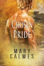 Chosen Pride ebook by Mary Calmes