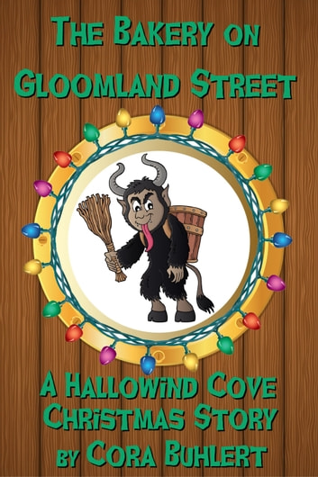 The Bakery on Gloomland Street - A Hallowind Cove Christmas Story eBook by Cora Buhlert