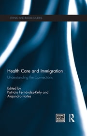 Health Care and Immigration - Understanding the Connections ebook by Patricia Fernández-Kelly,Alejandro Portes