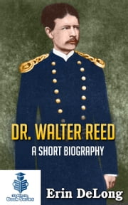 Dr. Walter Reed: A Short Biography ebook by Erin DeLong