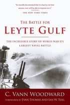 The Battle for Leyte Gulf - The Incredible Story of World War II's Largest Naval Battle ebook by Ian W. Toll, C. Vann Woodward, Evan Thomas