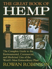 The Great Book of Hemp - The Complete Guide to the Environmental, Commercial, and Medicinal Uses of the World's Most Extraordinary Plant ebook by Rowan Robinson
