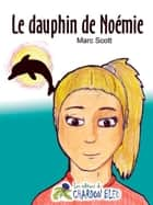 Le dauphin de Noémie ebook by Marc Scott