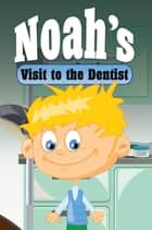 Noah's Visit to the Dentist - Children's Books and Bedtime Stories For Kids Ages 3-8 for Good Morals ebook by Speedy Publishing